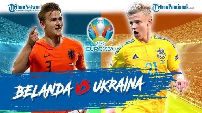 SEDANG BERLANGSUNG Live Streaming Belanda vs Ukraina EURO 2020, Tim Oranje Optimis Raih 3 Poin