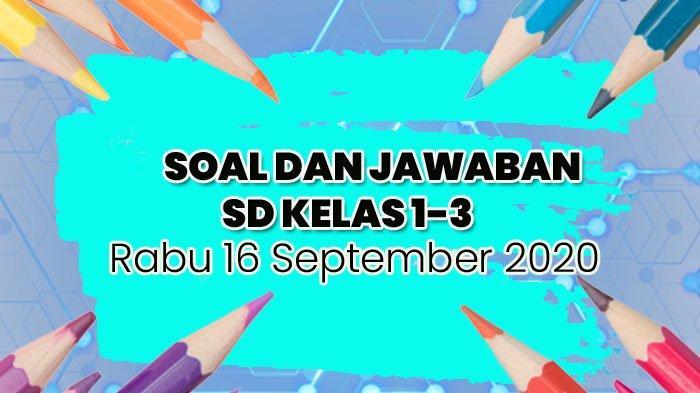 Soal & Jawaban TVRI SD Kelas 1-3, Belajar dari Rumah Rabu 16 September 2020