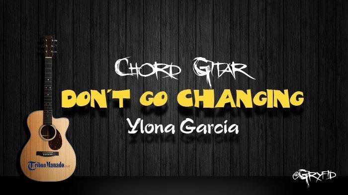 Lirik Lagu Ylona Garcia - Don't Go Changing