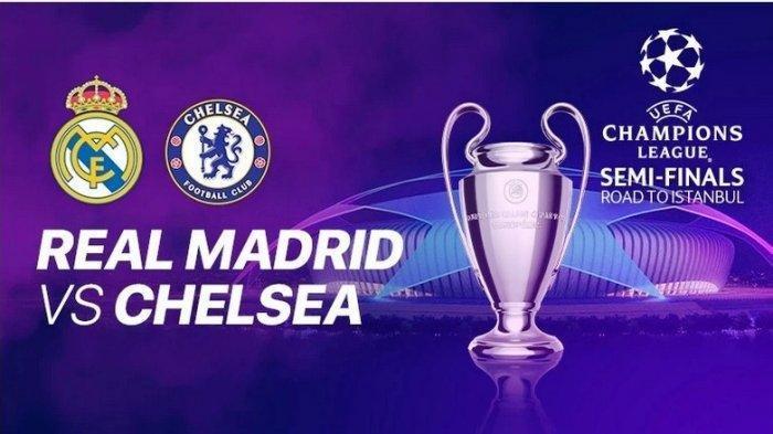 LIVE STREAMING Liga Champions Real Madrid vs Chelsea, Laga Serasa Babak Final