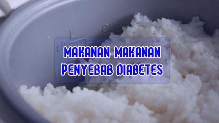 Waspada Diabetes, Hindari atau Kurangi Makanan-makanan Ini, Simak Penjelasannya