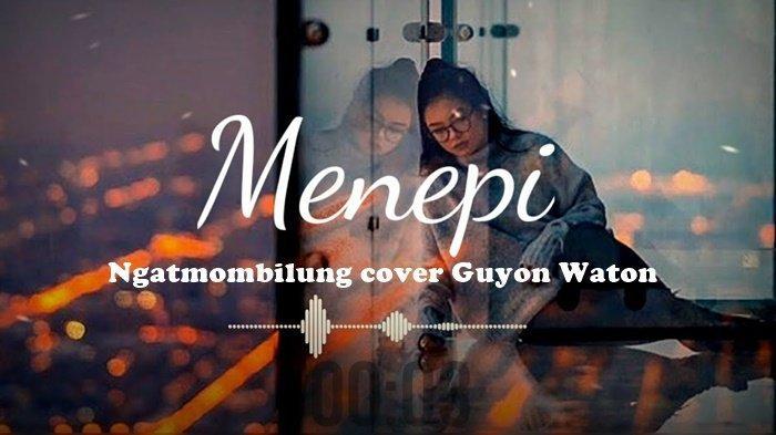 CHORD Gitar dan Lirik Lagu Menepi - Ngatmombilung Cover Guyon Waton, Mudah Dimainkan