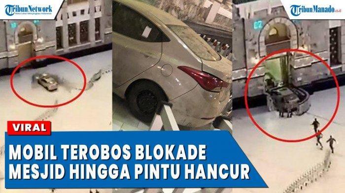 VIDEO Viral Mobil Terobos Masuk Masjidil Haram, Kecepatan Tinggi Tabrak 2 Barikade