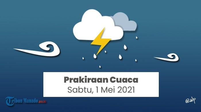 Prakiraan Cuaca BMKG Hari Sabtu 1 Mei 2021, Ada 17 DaerahBerpotensi Hujan Lebat
