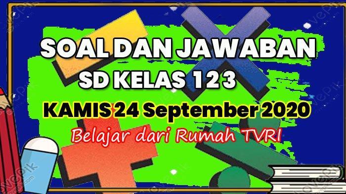 Soal Matematika Lengkap Kunci Jawaban Sd Kelas 1 2 3 Kamis 24 September 2020 Belajar Dari Rumah Halaman All Tribun Manado