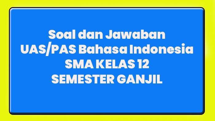 Soal Jawaban Pilihan Ganda Uraian Kunci Jawaban Nomor 1 45 Uas Pas Bahasa Indonesia Sma Kelas 12 Tribun Manado