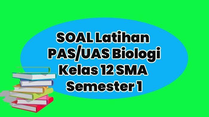 Soal Dan Jawaban Pilihan Ganda Kunci Jawaban Nomor 1 Sampai 40 Uas Pas Biologi Sma Kelas 12 Tribun Manado