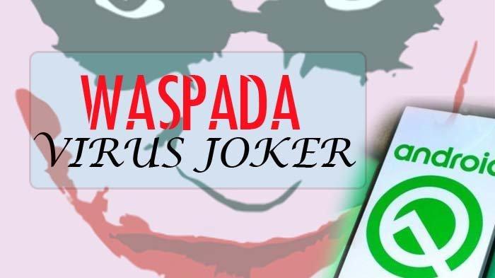 Kenali Apa Itu Virus Joker, Bisa Curi Uang Pengguna Android, Ini Aplikasi yang Perlu Diwaspadai
