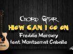 chord-gitar-how-can-i-go-on-freddie-mercury-feat-montserrat-caballe.jpg