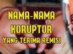 daftar-nama-nama-koruptor-di-indonesia-yang-terima-remisi.jpg