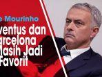 jose-mourinho-unggulkan-bacelona-dan-juventus-daripada-mantan-klubnya-di-ajang-liga-champions.jpg