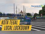 kota-tegal-terapkan-local-lockdownsimak-video-suasana-di-hari-pertama.jpg