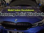 mobil-sedan-bmw-b-1157-ssl-menabrak-anggota-polisi-lalu-lintas.jpg