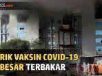 pabrik-vaksin-covid-19-terbakar.jpg