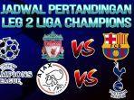 video-jadwal-pertandingan-semifinal-leg-2-liga-champions-perebutan-tiket-ke-partai-final.jpg