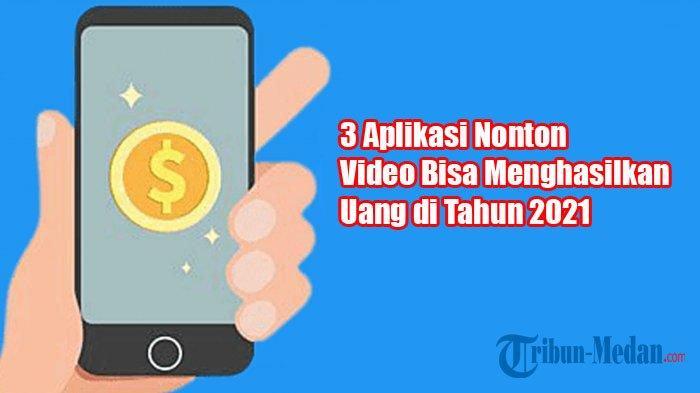Inilah 3 Aplikasi dengan hanya Menonton Video Kamu Bisa Menghasilkan Uang di Tahun 2021
