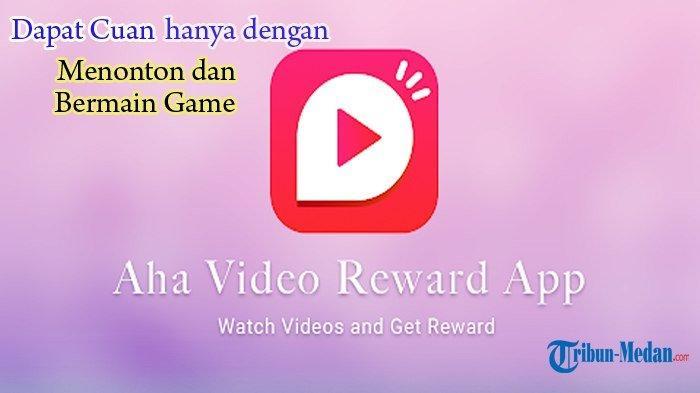 Aplikasi Penghasil Uang Aha Video Reward, Dapat Cuan hanya dengan Menonton dan Bermain Game