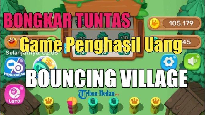 Aplikasi Penghasil Uang Bouncing Village Game, Hasilkan Cuan Tanpa Ribet