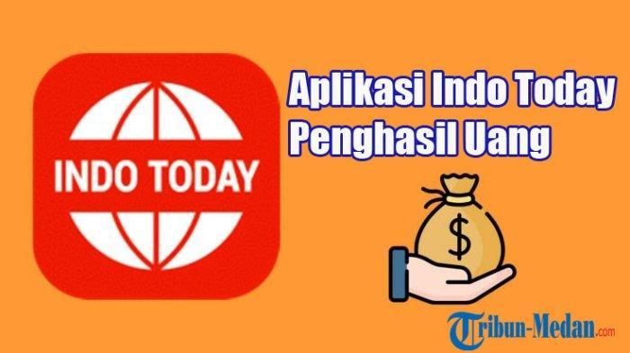 Aplikasi Penghasil Uang Indo Today, Dapat Cuan dengan Baca Berita, Begini Cara Daftarnya