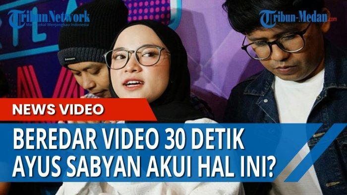 BEREDAR VIDEO 30 Detik, Ayus Sabyan Buka Suara Soal Kabar Perselingkuhan dengan Nissa Sabyan