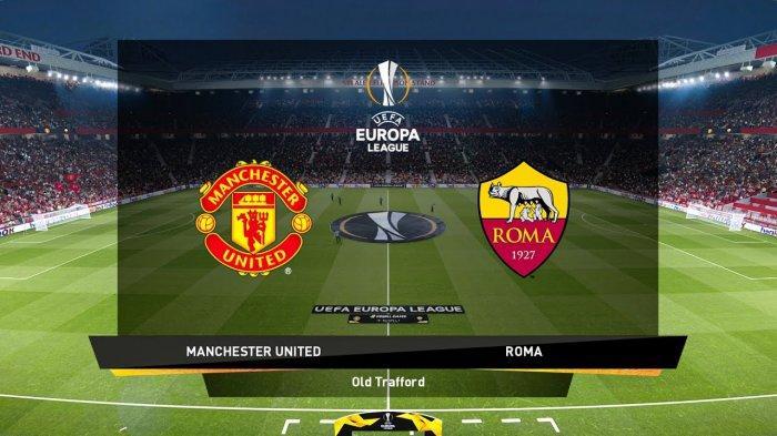 JADWAL SIARAN Langsung Manchester United vs AS Roma | Prediksi Pertandingan Man United vs AS Roma