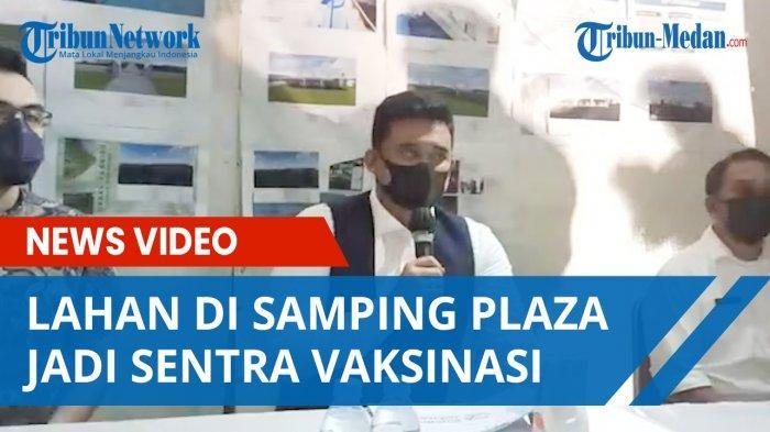 Kasus Covid di Medan Melandai, Lahan di Samping Plaza Medan Fair Dialihkan Jadi Sentra Vaksinasi
