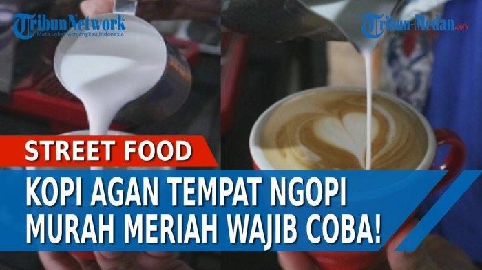 KOPI AGAN Tempat Ngopi Murah Meriah di Pusat Kota Medan, Harga Kaki Lima Rasa Bintang Lima