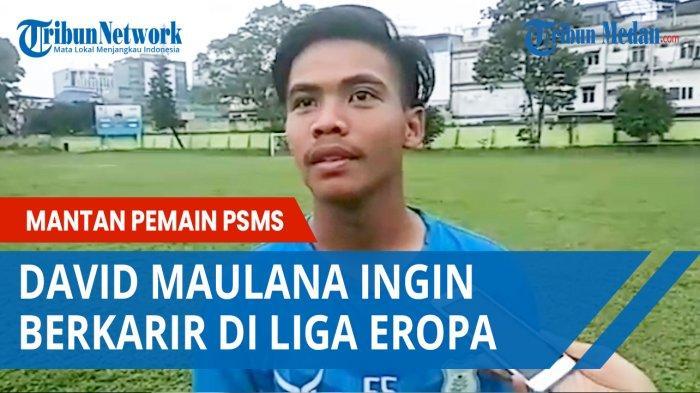 Mantan Pemain PSMS David Maulana Ingin Berkarir di Liga Eropa