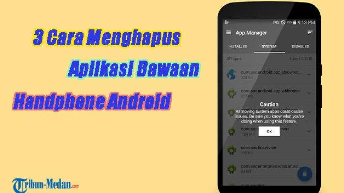 3 Cara Menghapus Aplikasi Bawaan di Handphone Android
