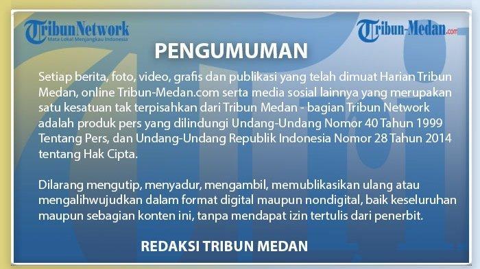 Setiap berita, foto, video, grafis dan publikasi yang telah dimuat Harian Tribun Medan, online Tribun-Medan.com serta media sosial lainnya yang merupakan satu kesatuan tak terpisahkan dari Tribun Medan - bagian Tribun Network adalah produk pers yang dilindungi Undang-Undang Nomor 40 Tahun 1999 Tentang Pers, dan Undang-Undang Republik Indonesia Nomor 28 Tahun 2014 tentang Hak Cipta.