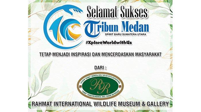 Selamat Ulang Tahun ke-10 Tribun Medan dari Rahmat International Wildlife Museum and Gallery