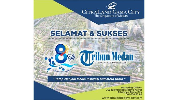 Ucapan Selamat HUT ke-8 Tribun Medan dari Keluarga Besar CitraLand Gama City