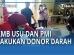 bantu-kekurangan-darah-di-kota-medan-kmb-usu-dan-pmi-lakukan-kegiatan-donor-qq.jpg