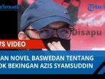 cuitan-novel-baswedan-tentang-sosok-bekingan-azis-syamsuddin-di-kpk-ali-fikri-bawa-bukti-valid.jpg
