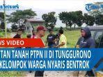 dua-kelompok-warga-nyaris-bentrok-berebut-tanah-ptpn-ii-di-kelurahan-tunggurono-qq.jpg