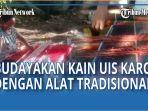 Ibu-ibu di Sanggar Karya Bunda Masih Budayakan Tenun Kain Uis Karo dengan Alat Tradisional