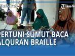 meriahkan-ramadan-pertuni-sumut-membacakan-ayat-ayat-suci-alquran-memakai-kitab-al-quran-braille-qq.jpg