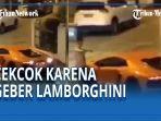 pengemudi-lamborghini-geber-geber-knalpot-racing.jpg