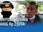 Oknum Polisi Korup Terima Uang Rp 2 Juta dari Korban Penganiayaan tapi 9 Bulan Kasus tak Selesai