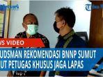 perihal-tahanan-kabur-ombudsman-rekomendasi-bnnp-sumut-rekrut-petugas-khusus-jaga-lapas-qq.jpg