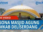 pesona-masjid-agung-pemkab-deliserdang-berlafaz-allah-dengan-khas-melayu-dan-modern-dinamis-qq.jpg