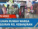 Puluhan Rumah Warga Pinggiran Rel Kebanjiran, Warga Minta Saluran Air Dialihkan ke Kanal