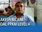rakesh-berbicara-soal-ppkm-level-4.jpg
