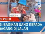 viral-aksi-perempuan-bagikan-uang-kepada-para-pedagang-di-jalan.jpg