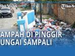 warga-desa-sampali-kesal-banyak-orang-buang-sampah-di-pinggir-sungai-pemkab-harus-sediakan-tps-qq.jpg