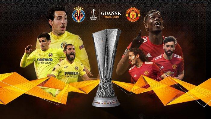 PREDIKSI SUSUNAN PEMAIN Villarreal vs Manchester United Final Liga Eropa 2021 Live Streaming di SCTV