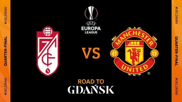 JADWAL & PREDIKSI Liga Eropa Granada vs Manchester United Babak Perempat Final Live di SCTV