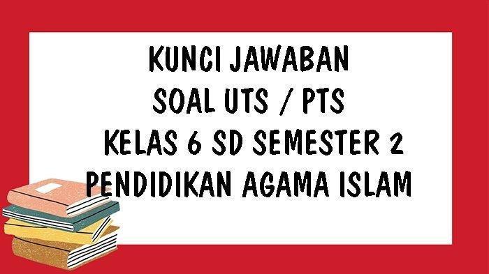 SOAL & KUNCI JAWABAN Latihan UTS dan PTS Kelas 6 SD Pendidikan Agama Islam, Iman Kepada Qada & Qadar