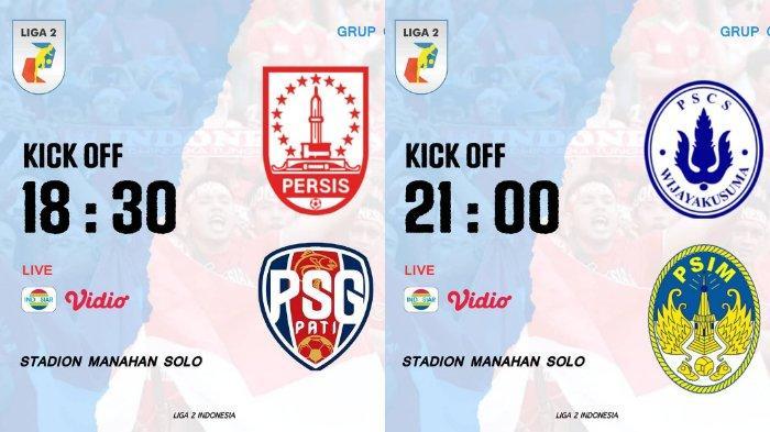 Liga 2 Persis Solo vs PSG Pati dan PSCS Cilacap vs PSIM Yogyakarta.