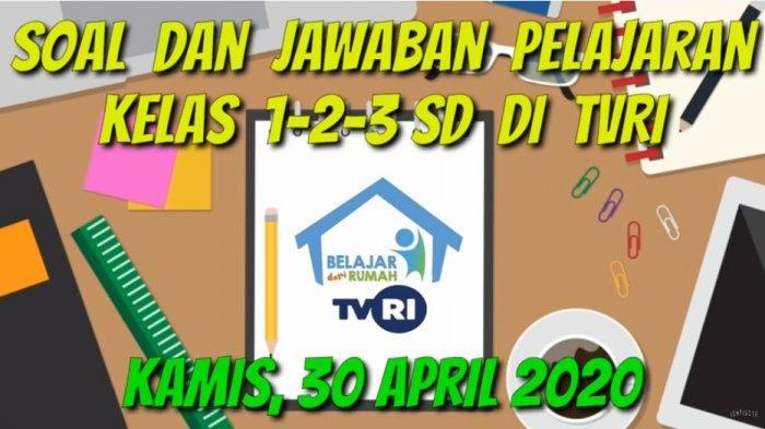 Lengkap Soal Dan Jawaban Sd Kelas 1 3 Belajar Dari Rumah Tvri Materi Hari Bulan Jam 30 April Tribunnewsmaker Com